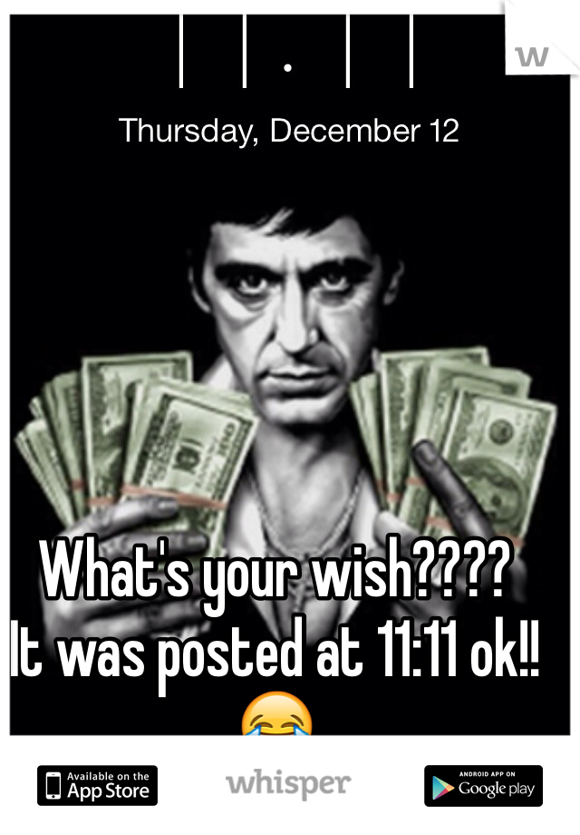 What's your wish???? It was posted at 11:11 ok!!😂