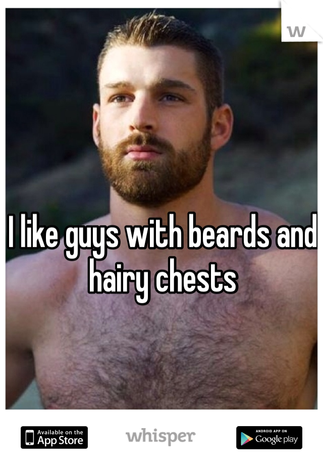 I like guys with beards and hairy chests