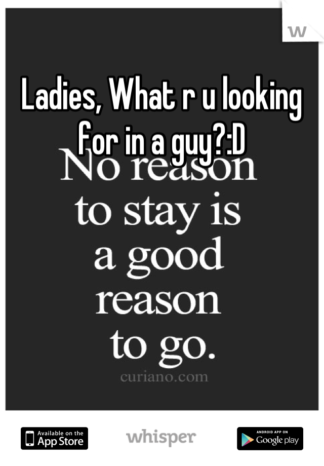 Ladies, What r u looking for in a guy?:D