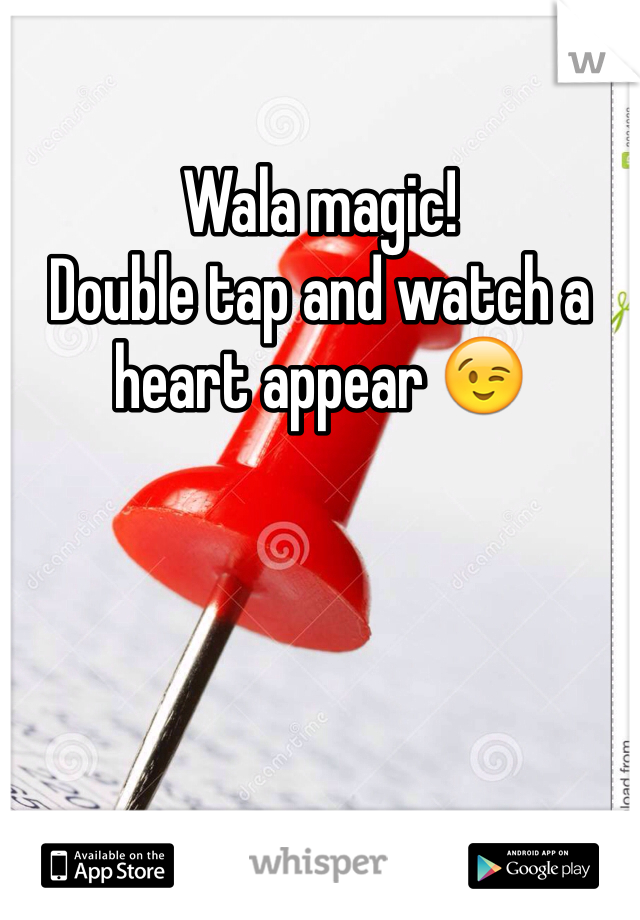 Wala magic!  Double tap and watch a heart appear 😉