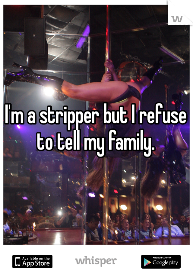 I'm a stripper but I refuse to tell my family.