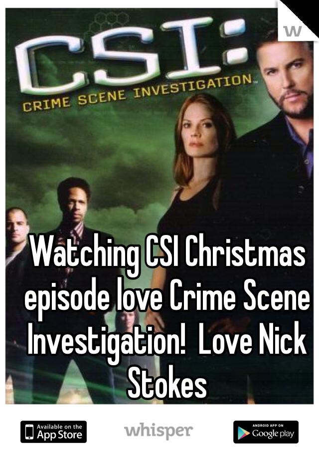 Watching CSI Christmas episode love Crime Scene Investigation!  Love Nick Stokes