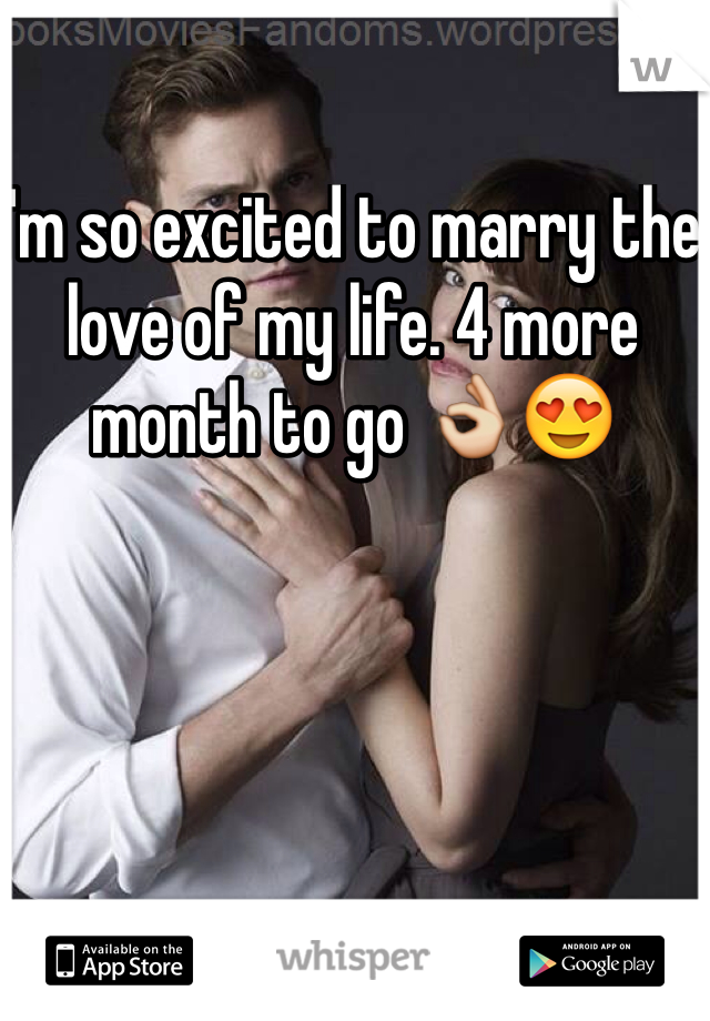 I'm so excited to marry the love of my life. 4 more month to go 👌😍