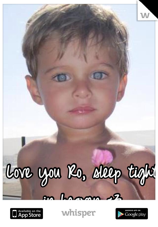 Love you Ro, sleep tight in heaven <3