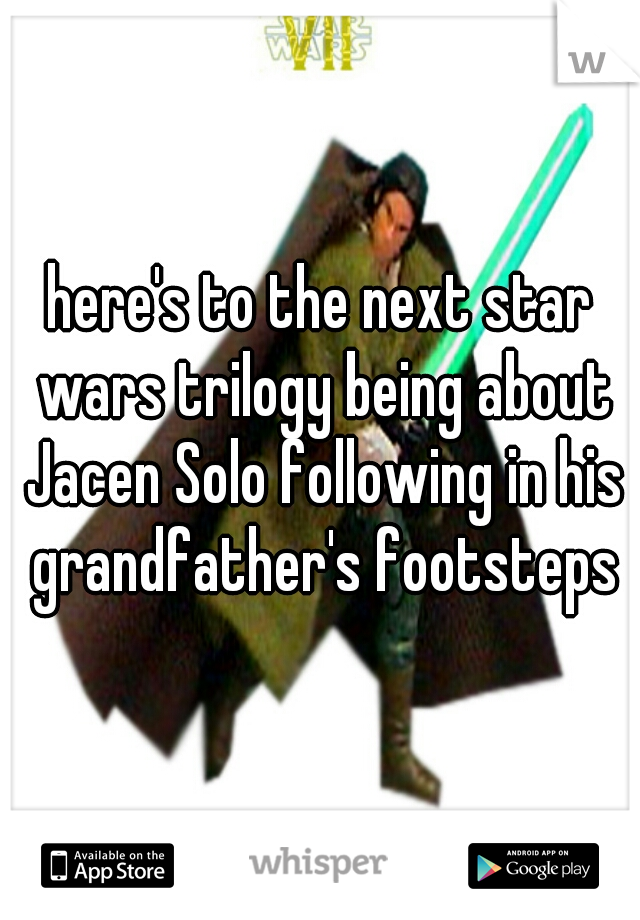 here's to the next star wars trilogy being about Jacen Solo following in his grandfather's footsteps