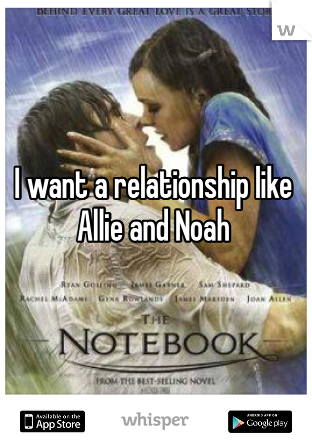 I want a relationship like Allie and Noah