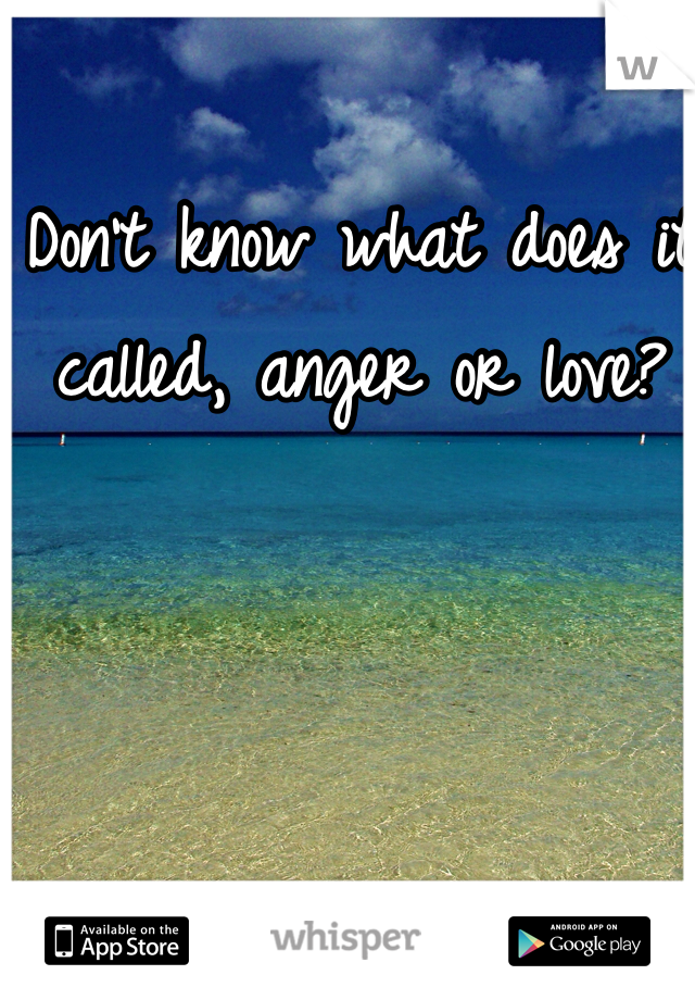 Don't know what does it called, anger or love?