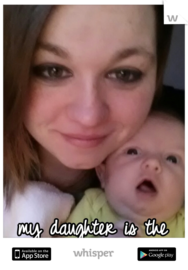 my daughter is the light of my life
