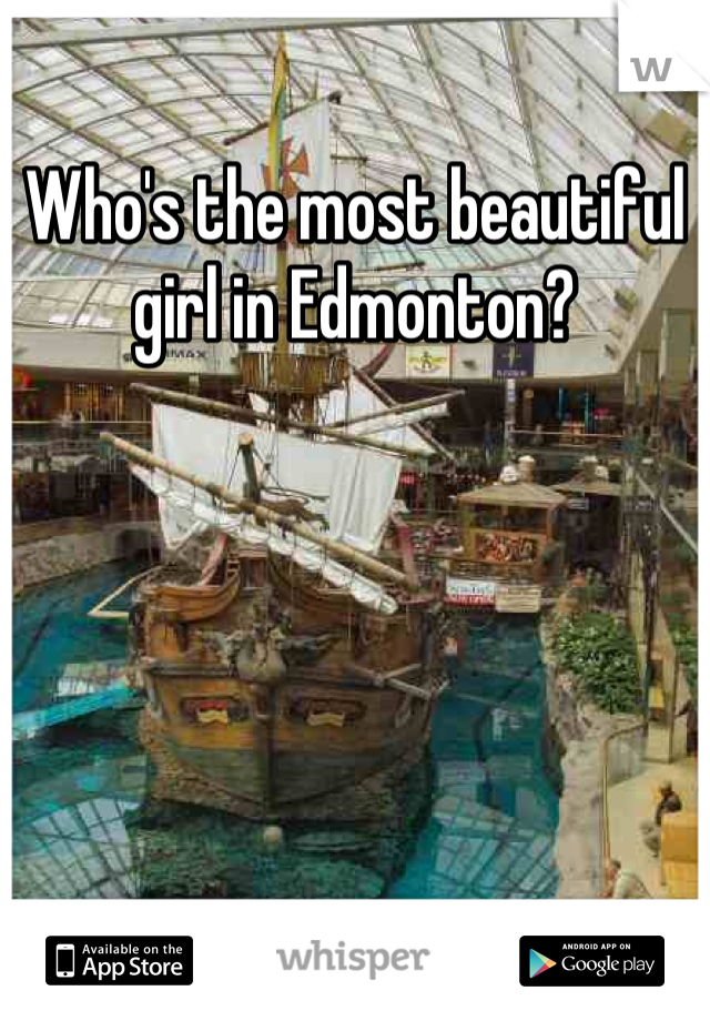 Who's the most beautiful girl in Edmonton?