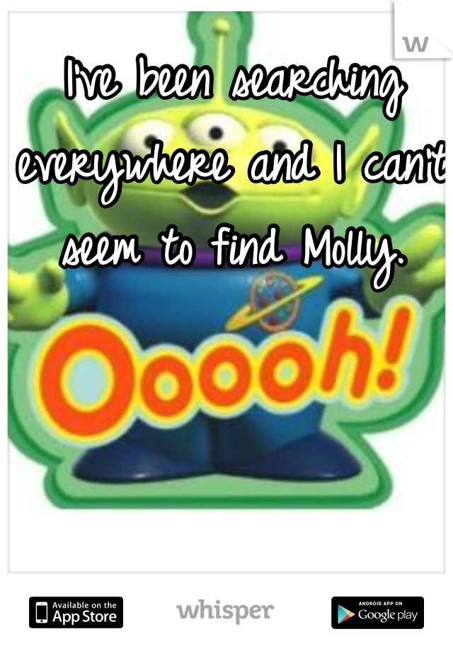 I've been searching everywhere and I can't seem to find Molly.