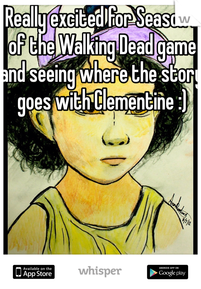 Really excited for Season 2 of the Walking Dead game and seeing where the story goes with Clementine :)