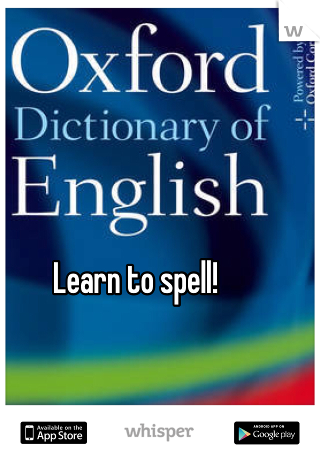 Learn to spell!