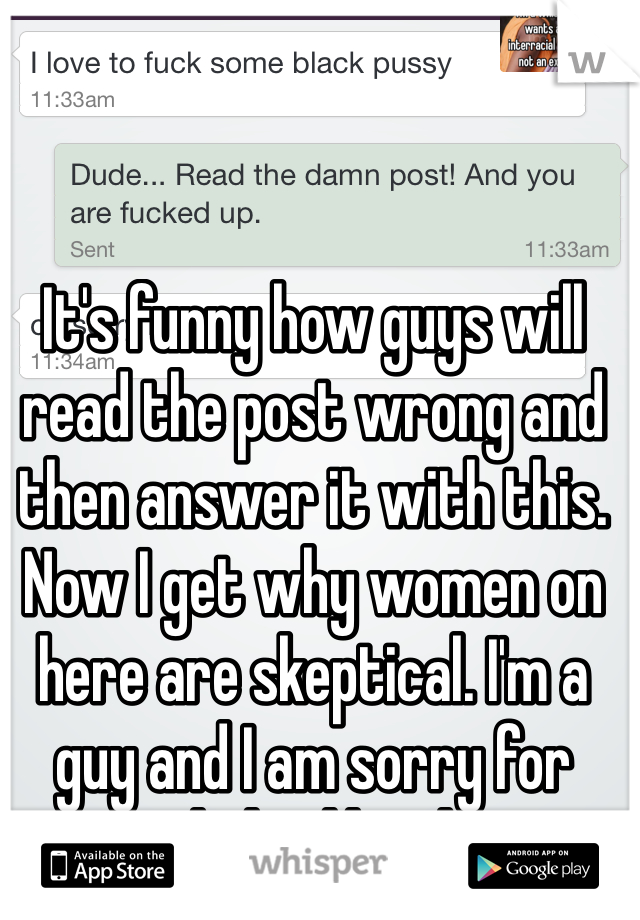 It's funny how guys will read the post wrong and then answer it with this. Now I get why women on here are skeptical. I'm a guy and I am sorry for assholes like this.