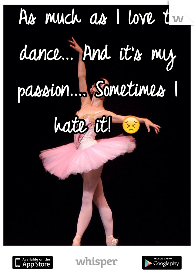 As much as I love to dance... And it's my passion.... Sometimes I hate it! 😣