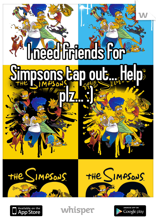 I need friends for Simpsons tap out... Help plz... :)