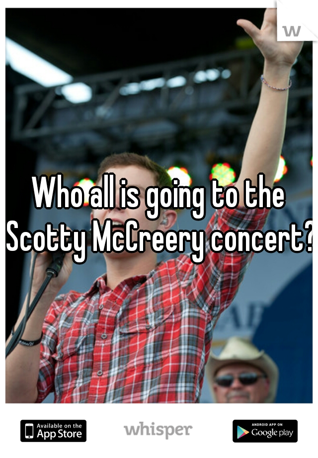 Who all is going to the Scotty McCreery concert?