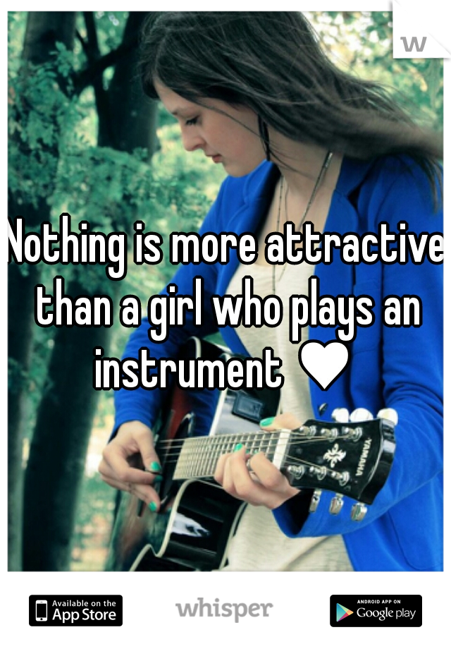 Nothing is more attractive than a girl who plays an instrument ♥