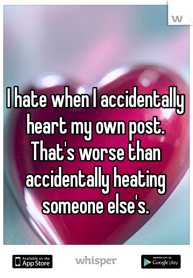 I hate when I accidentally heart my own post.  That's worse than accidentally heating someone else's.