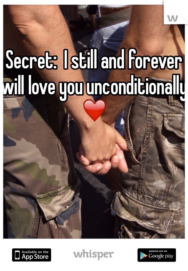 Secret:  I still and forever will love you unconditionally ❤️