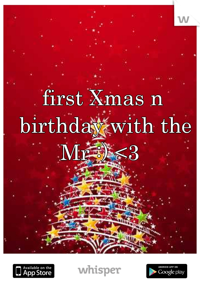 first Xmas n birthday with the Mr :) <3