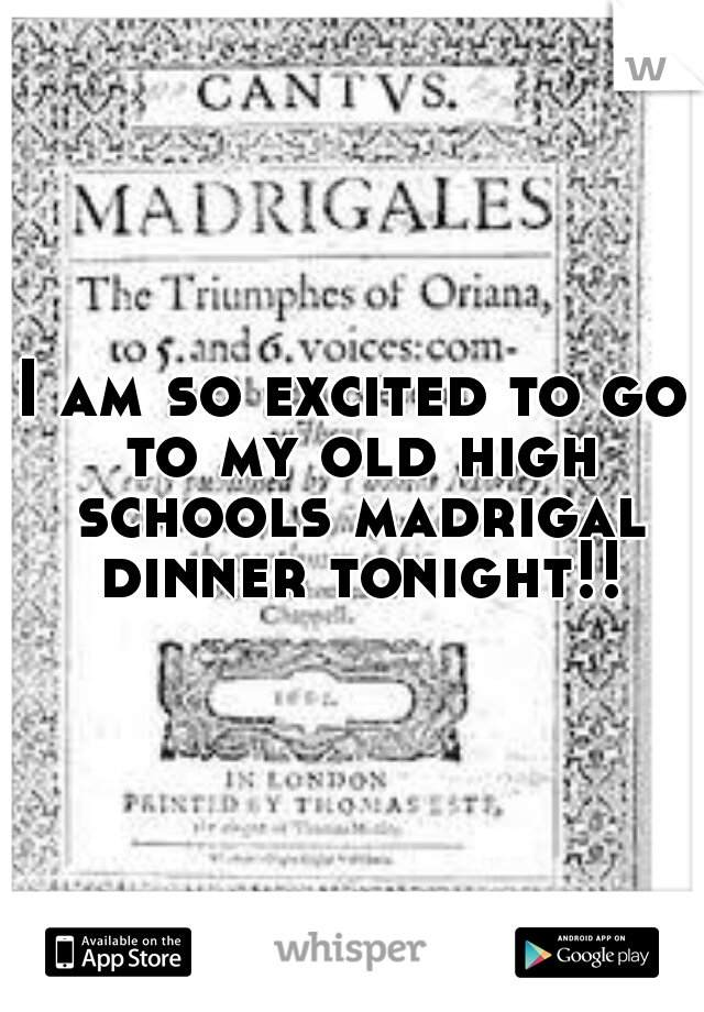 I am so excited to go to my old high schools madrigal dinner tonight!!
