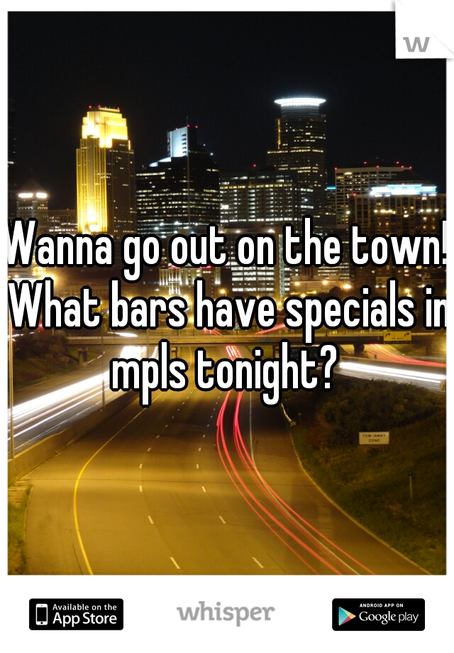 Wanna go out on the town! What bars have specials in mpls tonight?