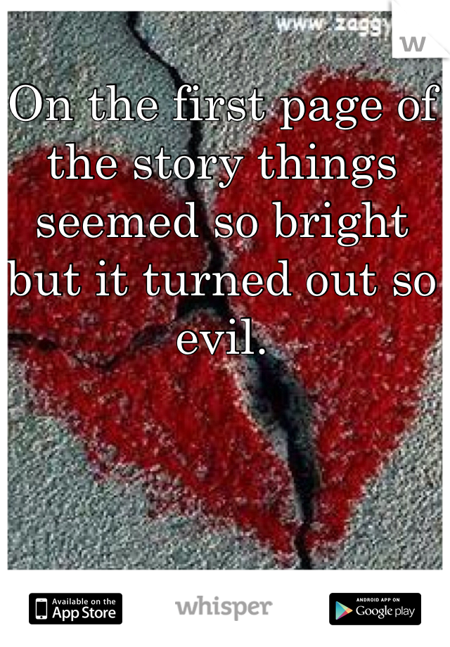 On the first page of the story things seemed so bright but it turned out so evil.