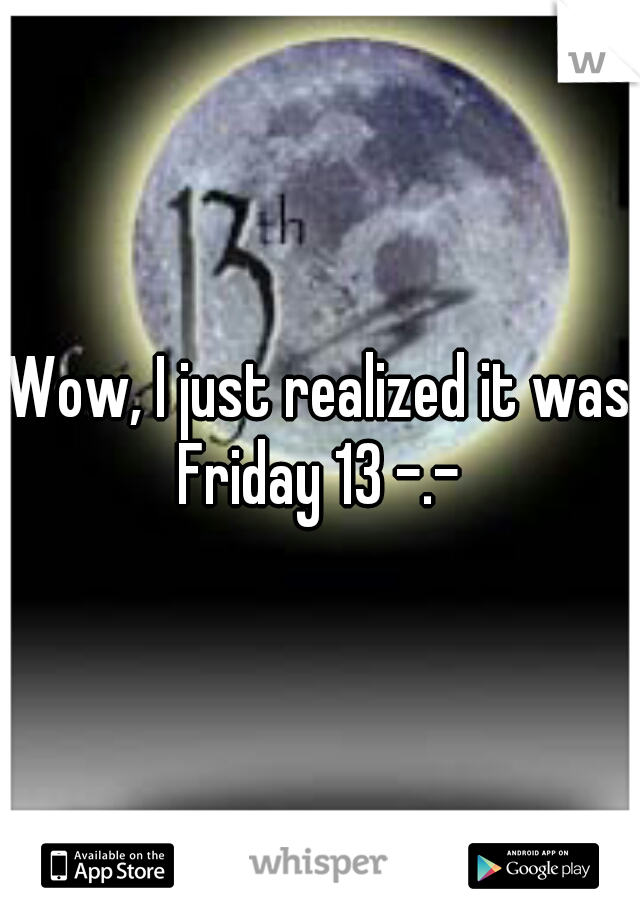 Wow, I just realized it was Friday 13 -.-