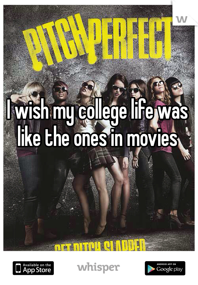 I wish my college life was like the ones in movies