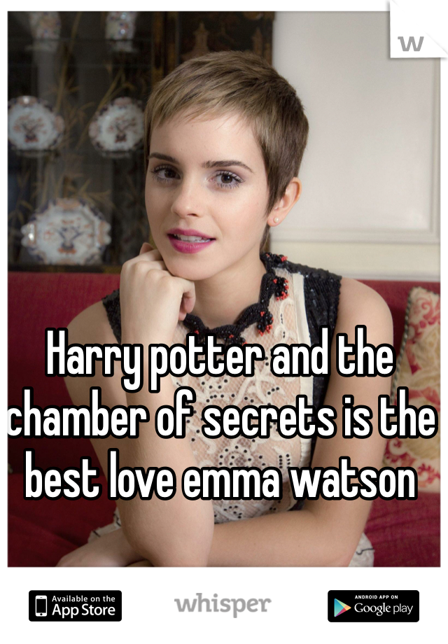 Harry potter and the chamber of secrets is the best love emma watson