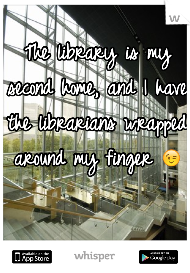 The library is my second home, and I have the librarians wrapped around my finger 😉