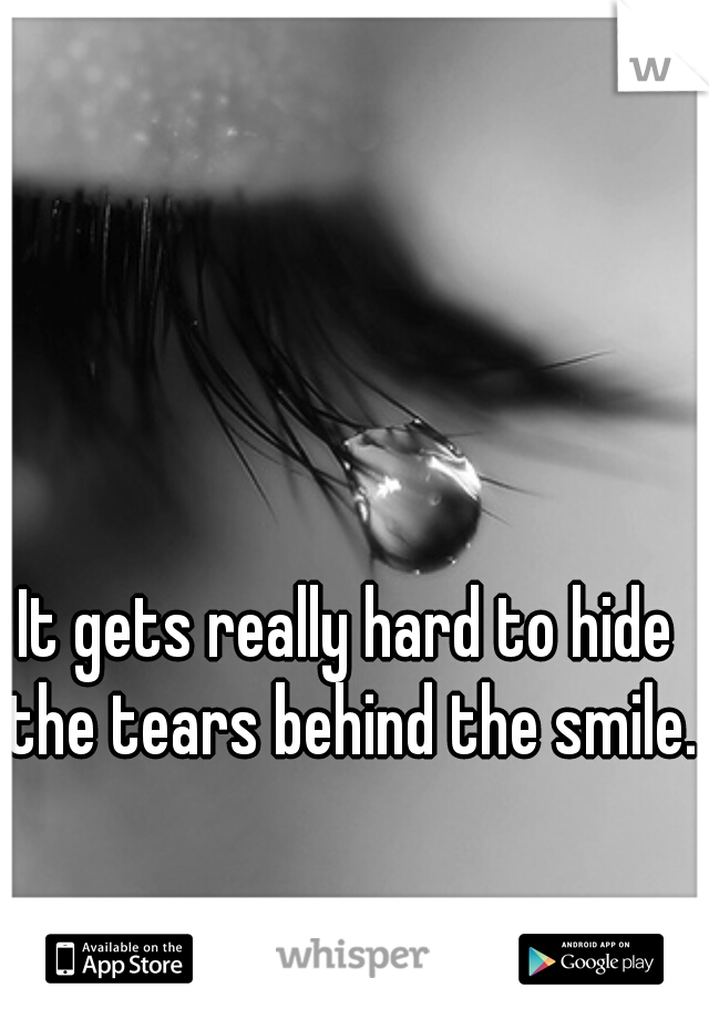 It gets really hard to hide the tears behind the smile.