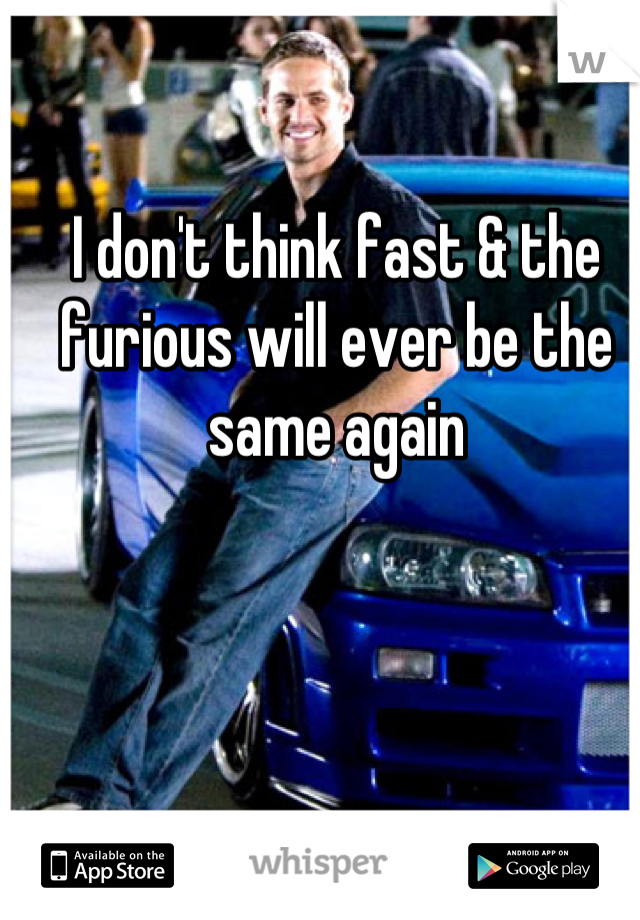 I don't think fast & the furious will ever be the same again