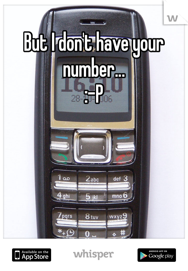 But I don't have your number... :-P