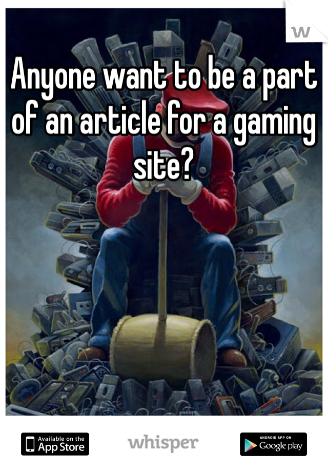 Anyone want to be a part of an article for a gaming site?