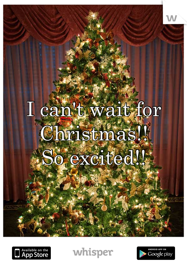 I can't wait for Christmas!! So excited!!