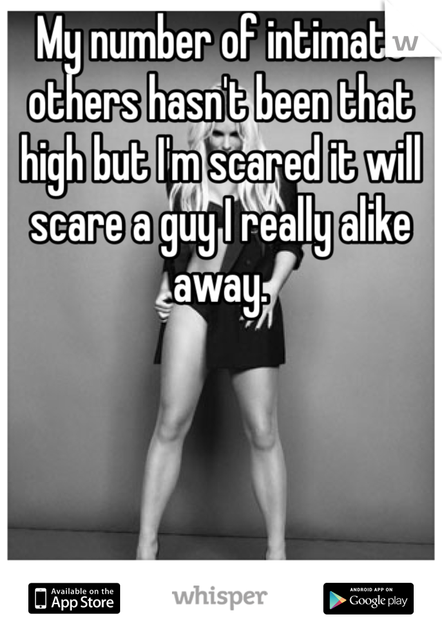My number of intimate others hasn't been that high but I'm scared it will scare a guy I really alike away.