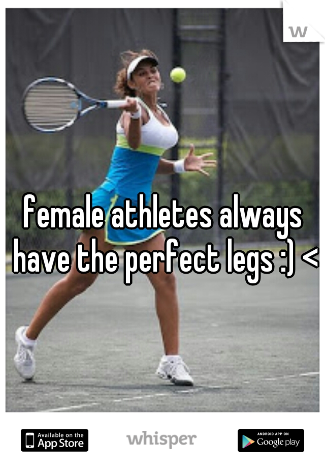 female athletes always have the perfect legs :) <3