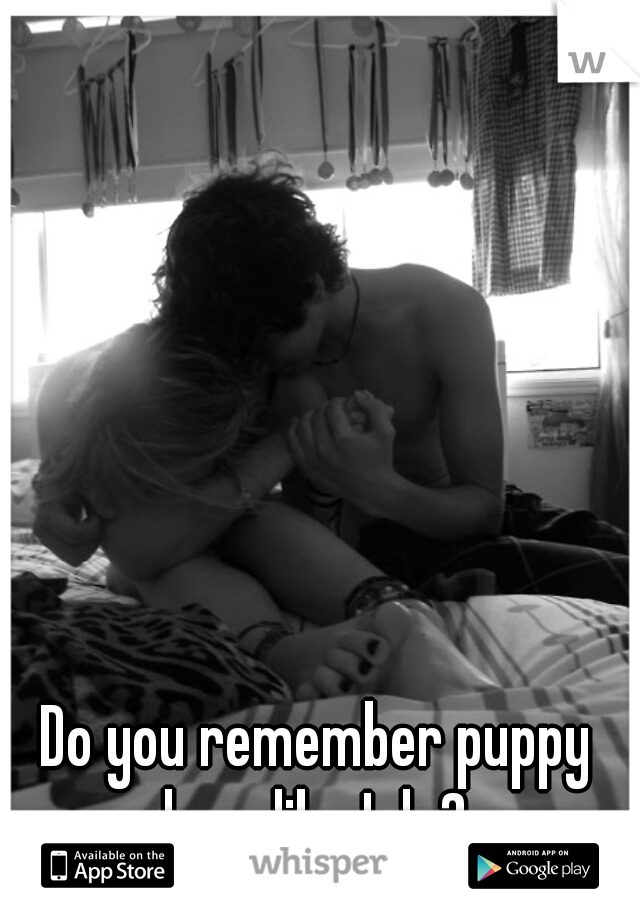 Do you remember puppy love like I do?