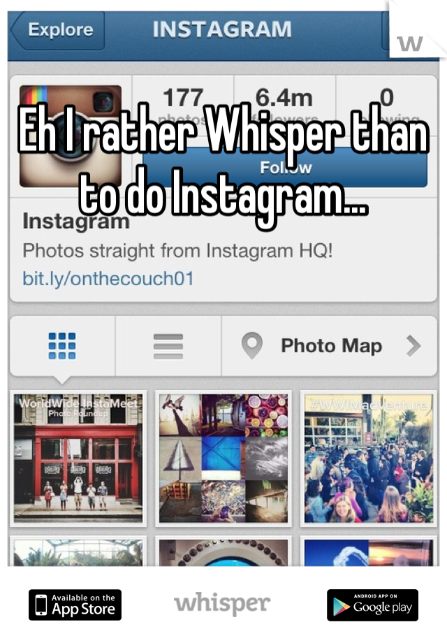Eh I rather Whisper than to do Instagram...