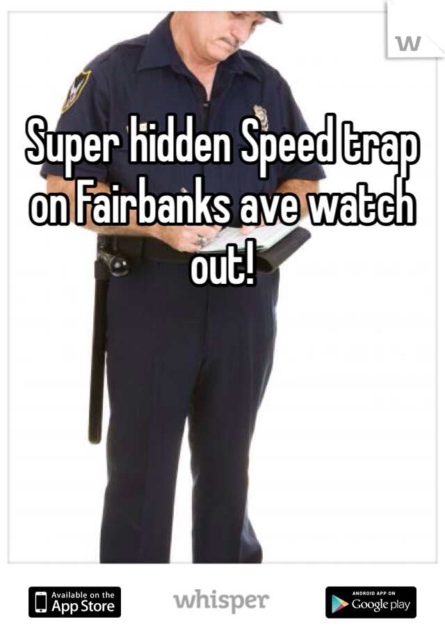Super hidden Speed trap on Fairbanks ave watch out!