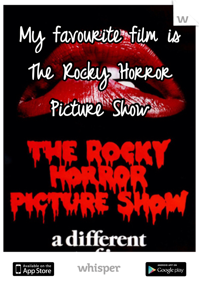 My favourite film is The Rocky Horror Picture Show