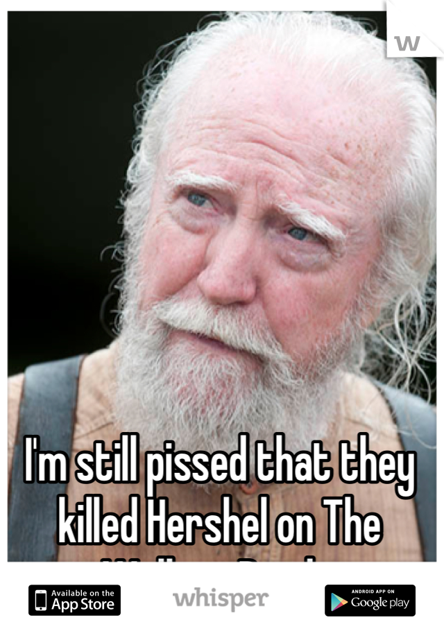 I'm still pissed that they killed Hershel on The Walking Dead 😠