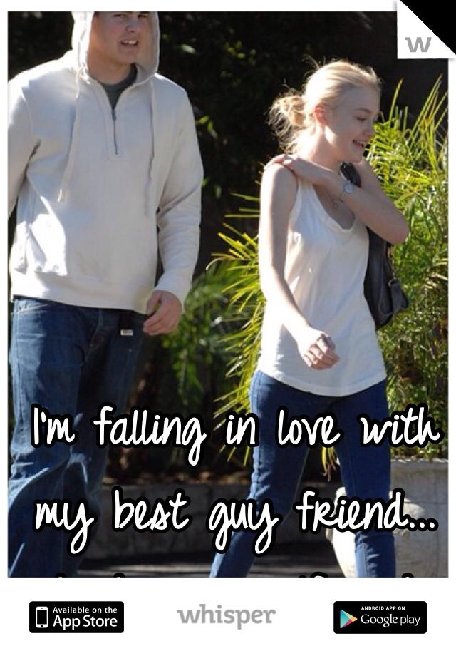 I'm falling in love with my best guy friend... he has a girlfriend