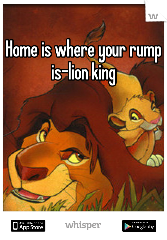 Home is where your rump is-lion king