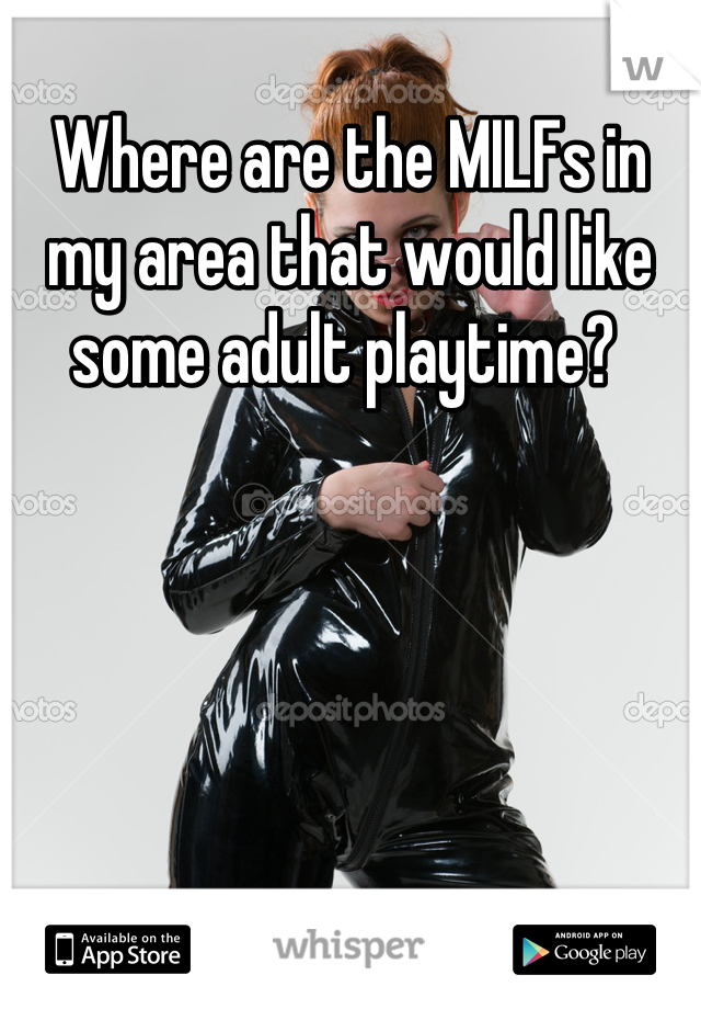 Where are the MILFs in my area that would like some adult playtime?