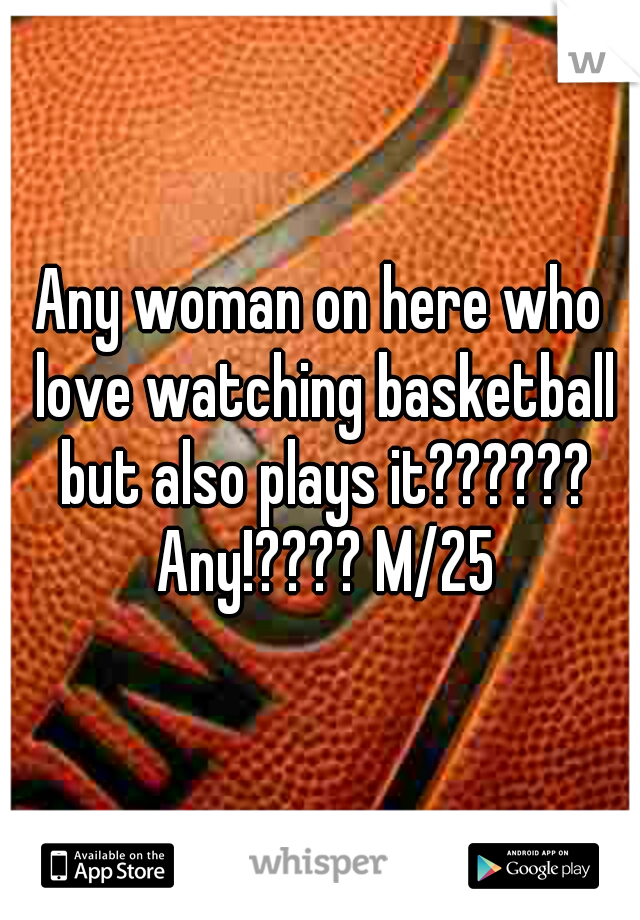 Any woman on here who love watching basketball but also plays it?????? Any!???? M/25