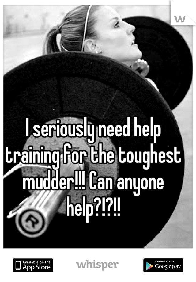I seriously need help training for the toughest mudder!!! Can anyone help?!?!!