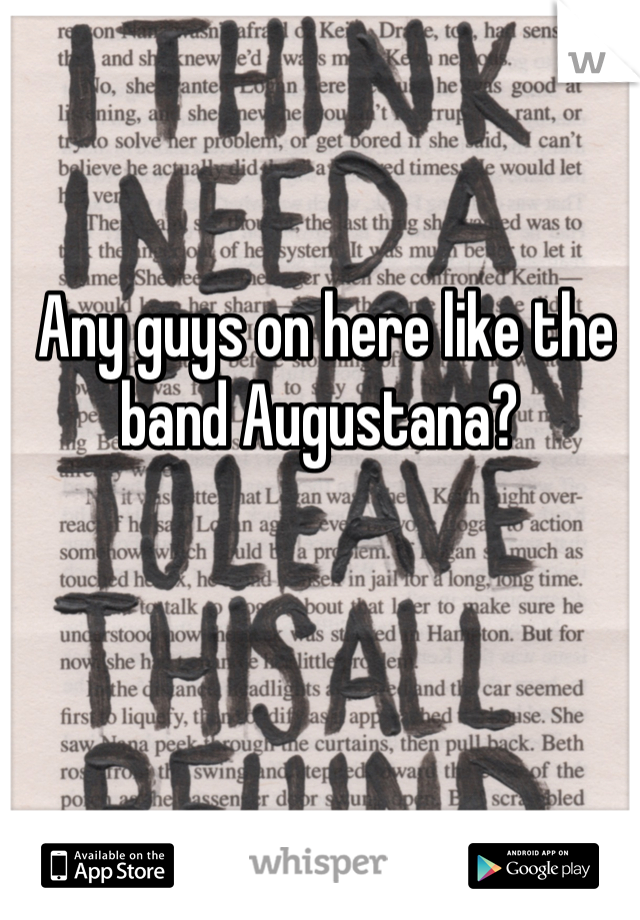 Any guys on here like the band Augustana?