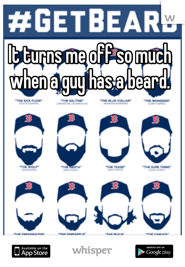 It turns me off so much when a guy has a beard.
